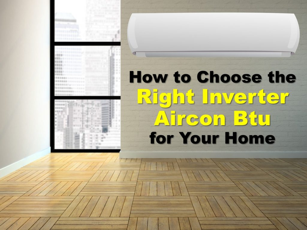 choose the right inverter aircon btu for your home